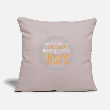 "Read I Read Banned Books And I Know Things - Throw Pillow Cover 18"" x 18"""
