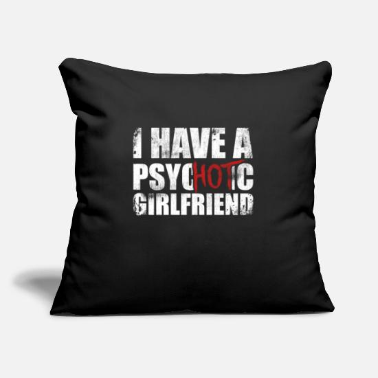 "Girlfriend Pillow Cases - I Have A Psychotic Girlfriend Hot Love Relationshi - Throw Pillow Cover 18"" x 18"" black"