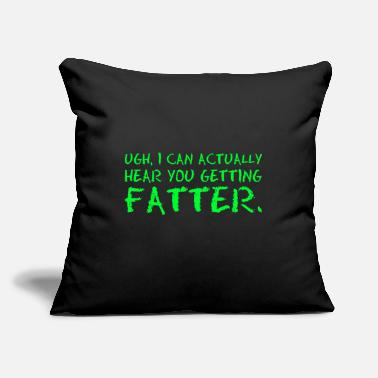 "Fatter Ugh I Can Actually Hear You Getting Fatter Food - Throw Pillow Cover 18"" x 18"""