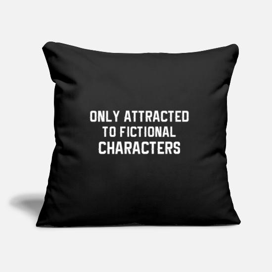 "Quote Pillow Cases - Only Attracted To Fictional Characters - Throw Pillow Cover 18"" x 18"" black"