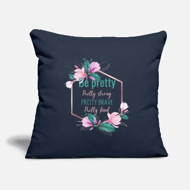 "Pretty Be pretty, pretty strong pretty brave pretty kind - Throw Pillow Cover 18"" x 18"""