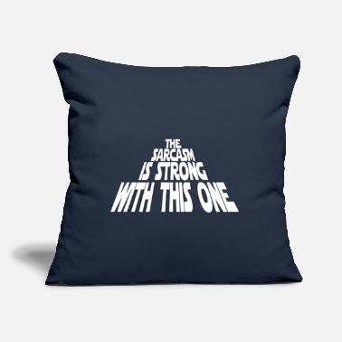 "The Sarcasm is Strong - Throw Pillow Cover 18"" x 18"""