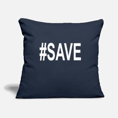 "Save Save - Throw Pillow Cover 18"" x 18"""