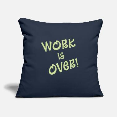 "Over work is over - Throw Pillow Cover 18"" x 18"""