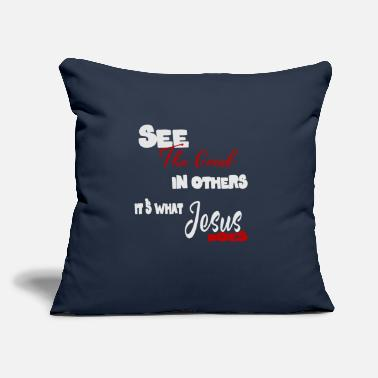 "Good Of Others see the good in others - Throw Pillow Cover 18"" x 18"""
