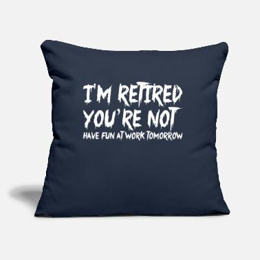 "Fun Im Retired Youre Not Have Fun At Work Tomorrow - Throw Pillow Cover 18"" x 18"""