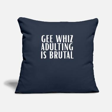 "Whiz Clever Gift Gee Whiz Adulting is Brutal - Throw Pillow Cover 18"" x 18"""