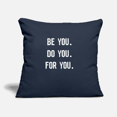 "Be You Be You Do YOu For YOu - Throw Pillow Cover 18"" x 18"""