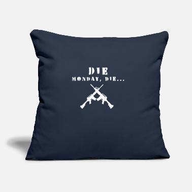 "Die Die Monday, Die... - Throw Pillow Cover 18"" x 18"""