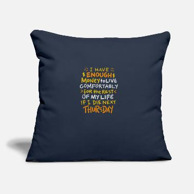 "I have enough money - Throw Pillow Cover 18"" x 18"""