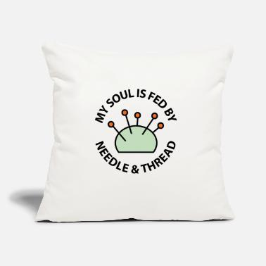 "Soul My Soul Is Fed By Needle & Thread - Throw Pillow Cover 18"" x 18"""