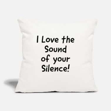 "I love the sound of your Silence - Throw Pillow Cover 18"" x 18"""