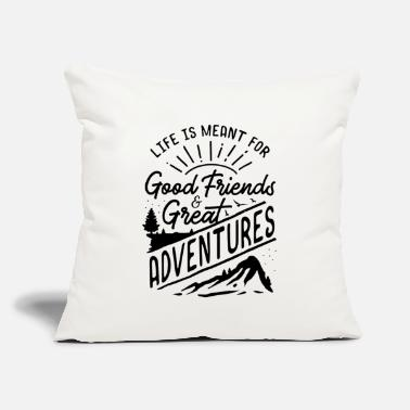 "life is meant for good friends and great adventure - Throw Pillow Cover 18"" x 18"""