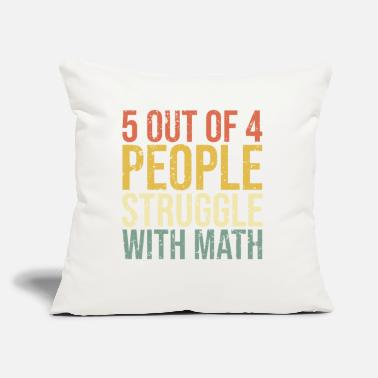 "5 out of 4 People Struggle with Math T-Shirt - Throw Pillow Cover 18"" x 18"""