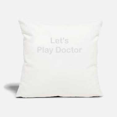"Let s Play Doctor - Throw Pillow Cover 18"" x 18"""