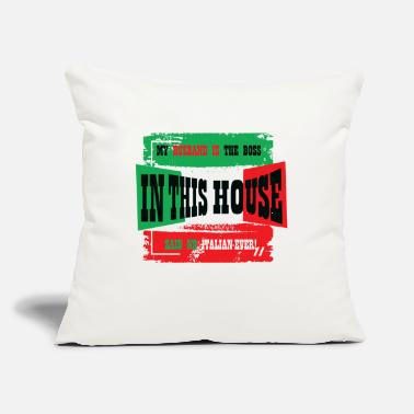 "Husband Boss MY HUSBAND IS THE BOSS IN THIS HOUSE SAID NO ITALI - Throw Pillow Cover 18"" x 18"""