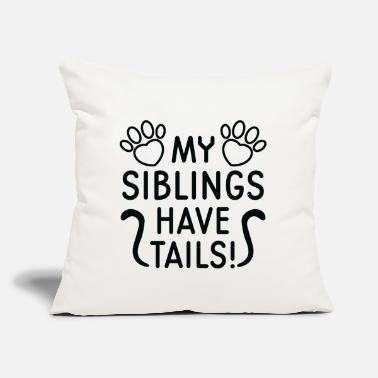 "My Siblings Have Tails My Siblings Have Tails - Throw Pillow Cover 18"" x 18"""