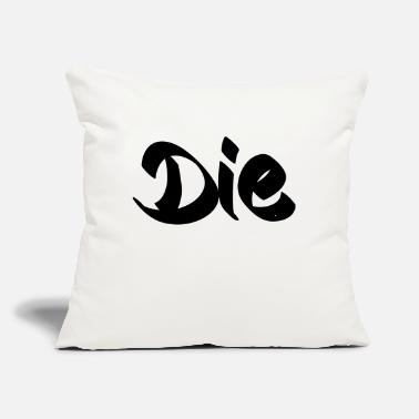 "Die die - Throw Pillow Cover 18"" x 18"""