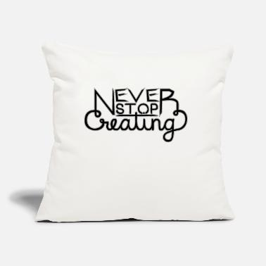 "Never Stop Creating - w/o - Throw Pillow Cover 18"" x 18"""