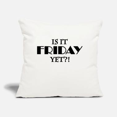 "Is It Friday Yet Is it friday yet - Throw Pillow Cover 18"" x 18"""