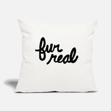 "Fur fur real - Throw Pillow Cover 18"" x 18"""