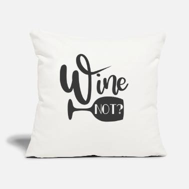 "Suff Wine Not Why Not alcohol gift glas - Throw Pillow Cover 18"" x 18"""