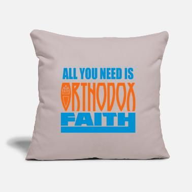 "Orthodox All you need is Orthodox Faith - Throw Pillow Cover 18"" x 18"""