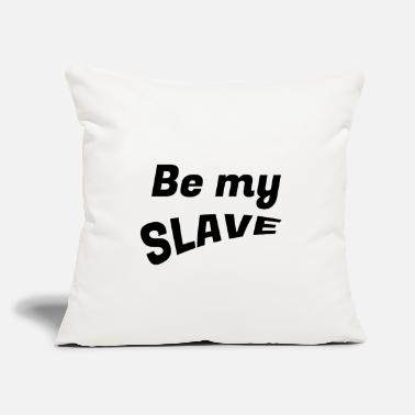 "Slave Female Be my slave - Throw Pillow Cover 18"" x 18"""