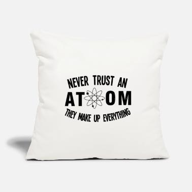 "Never Trust An Atom They Make Up Everything - Throw Pillow Cover 18"" x 18"""