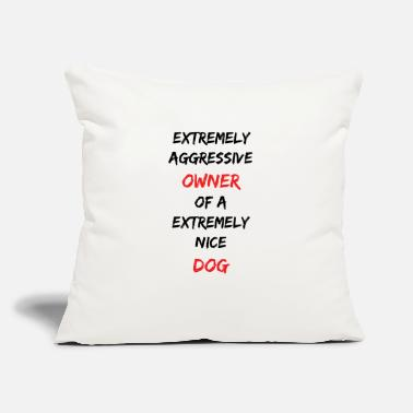 "Aggressive Aggressive owner - Throw Pillow Cover 18"" x 18"""