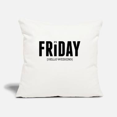 "Hello It's friday hello weekend - Throw Pillow Cover 18"" x 18"""