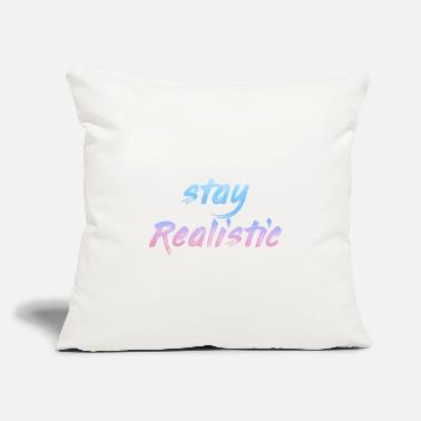 "Realist Stay Realistic - Throw Pillow Cover 18"" x 18"""