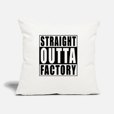 "Straight Outta Life Straight Outta Factory - Throw Pillow Cover 18"" x 18"""