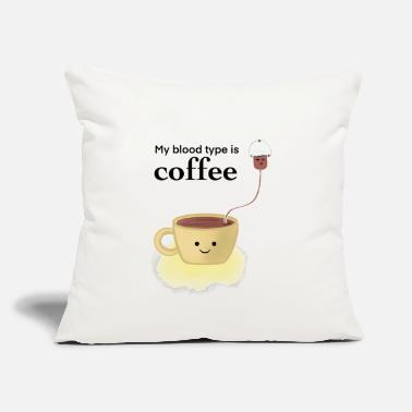 "My blood type is coffee - Throw Pillow Cover 18"" x 18"""