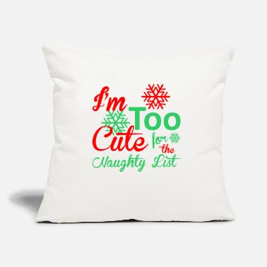 "Naughty Im Too Cute For The Naughty List Christmas - Throw Pillow Cover 18"" x 18"""