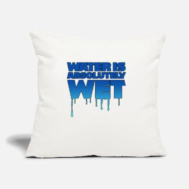"Wet Water is wet - absolutely wet - Throw Pillow Cover 18"" x 18"""