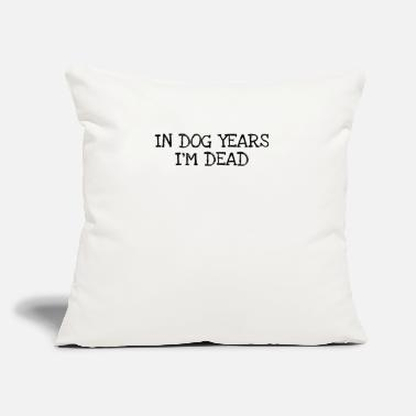 "Years In Dog Years Im Dead - Throw Pillow Cover 18"" x 18"""