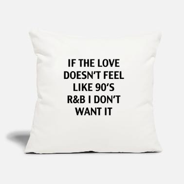 "90 If The Love Doesn't Feel - Throw Pillow Cover 18"" x 18"""