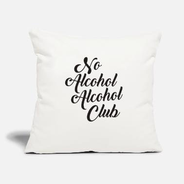 "Alcoholic No Alcohol Alcohol Club - Throw Pillow Cover 18"" x 18"""