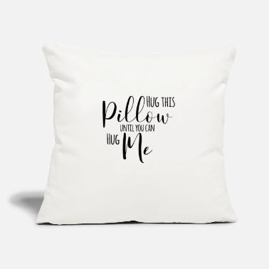 "Relationship Hug This Pillow Until You Can Hug Me - Throw Pillow Cover 18"" x 18"""