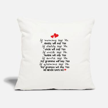 "If mommy says no daddy will say yes - Throw Pillow Cover 18"" x 18"""