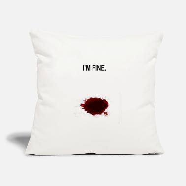 "I Am Fine Bloody - Throw Pillow Cover 18"" x 18"""