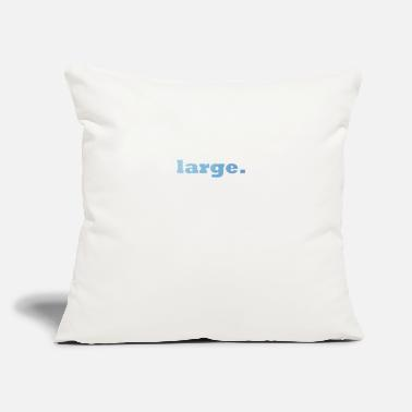 "Large large. - Throw Pillow Cover 18"" x 18"""