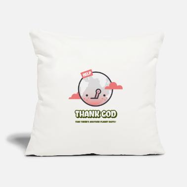 "Enviromental Thank God that there's another Planet Earth! - Throw Pillow Cover 18"" x 18"""