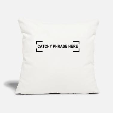 "Phrases Catchy phrase - Throw Pillow Cover 18"" x 18"""