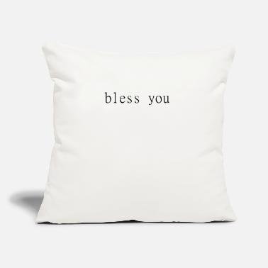 "Bless You bless you - Throw Pillow Cover 18"" x 18"""