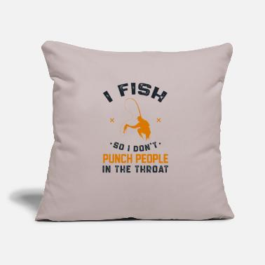 "I Fish So I Don't Punch People In The Throat - Throw Pillow Cover 18"" x 18"""