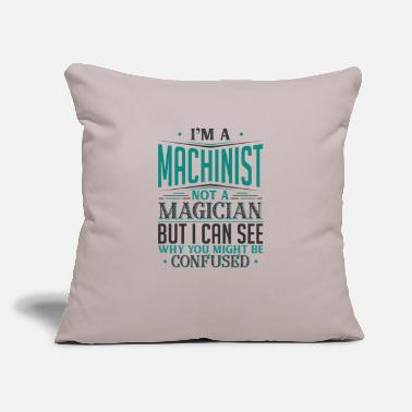 "I'm A Machinist Not A Magician But I can See Why - Throw Pillow Cover 18"" x 18"""