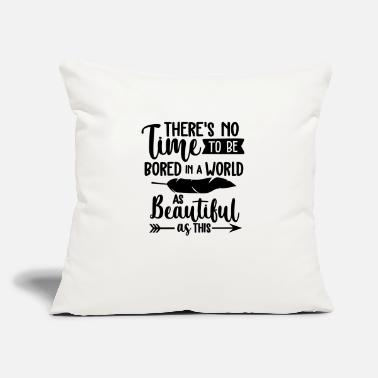 "World Champion There s No Time To Be Bored In A World As Beautifu - Throw Pillow Cover 18"" x 18"""