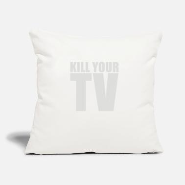 "Kill Your TV - Throw Pillow Cover 18"" x 18"""